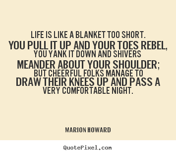 Make custom picture quotes about life - Life is like a blanket too short. you pull it..