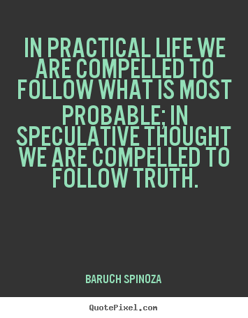 Quotes about life - In practical life we are compelled to follow what is most..