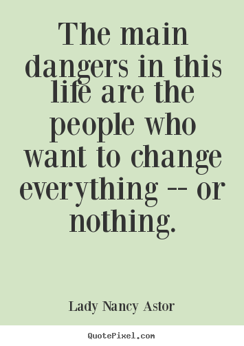 Life quotes - The main dangers in this life are the people who..