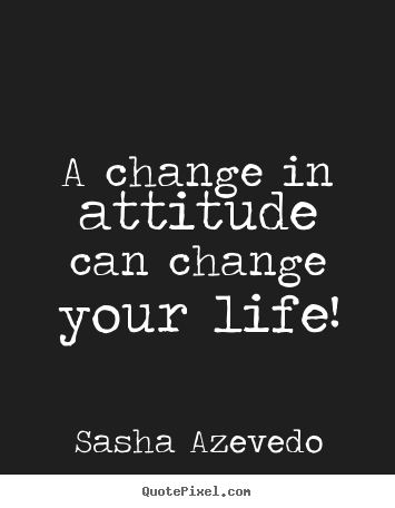 Create picture quotes about life - A change in attitude can change your life!