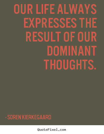 Make personalized image quotes about life - Our life always expresses the result of our dominant thoughts.