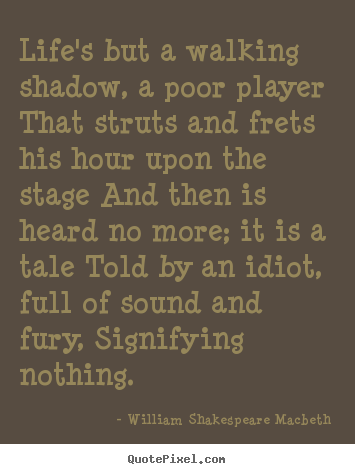 William Shakespeare Macbeth picture sayings - Life's but a walking shadow, a poor player that struts and frets his.. - Life quotes