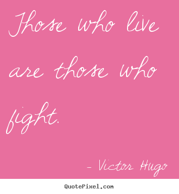 Life quote - Those who live are those who fight.