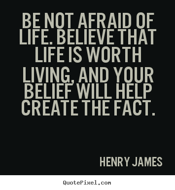 Create custom picture quotes about life - Be not afraid of life. believe that life is worth..