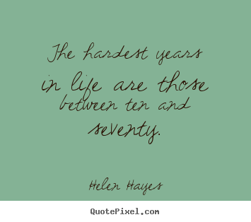 Create your own poster quotes about life - The hardest years in life are those between ten and seventy.