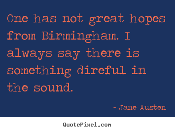 Life quotes - One has not great hopes from birmingham. i always say there..