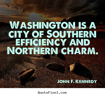 Quotes about life - Washington is a city of southern efficiency and northern charm.