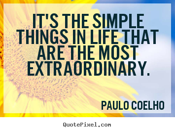 Paulo Coelho picture quotes - It's the simple things in life that are the most extraordinary. - Life quotes