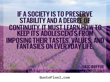 Customize picture quotes about life - If a society is to preserve stability and a degree..
