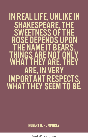 Life quotes - In real life, unlike in shakespeare, the sweetness..