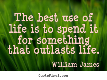 Life quotes - The best use of life is to spend it for something that..