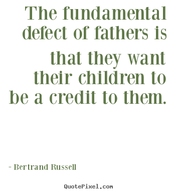 Design picture quotes about life - The fundamental defect of fathers is that they..