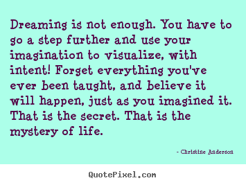 Quote about life - Dreaming is not enough. you have to go a step..