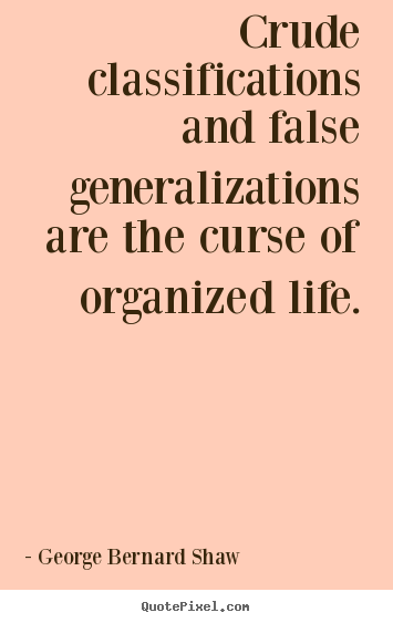 Life quotes - Crude classifications and false generalizations are the curse..