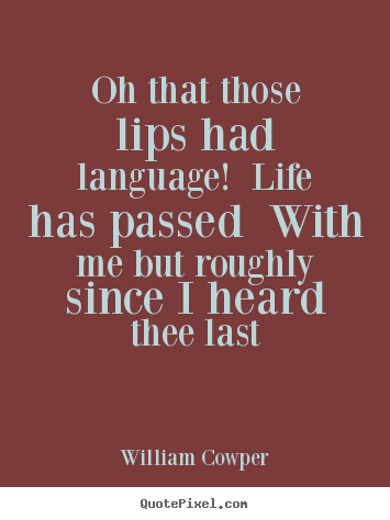 Diy poster quotes about life - Oh that those lips had language! life has passed with me but..