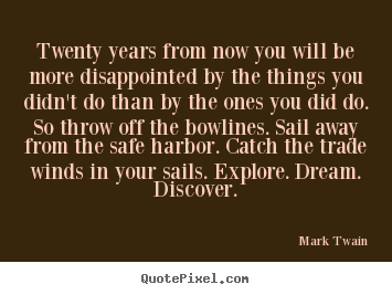 Mark Twain picture quote - Twenty years from now you will be more disappointed.. - Life quotes
