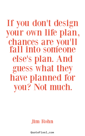 Design pictures sayings about life - If you don't design your own life plan, chances are you'll fall..