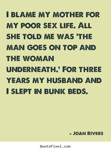 Life quotes - I blame my mother for my poor sex life...