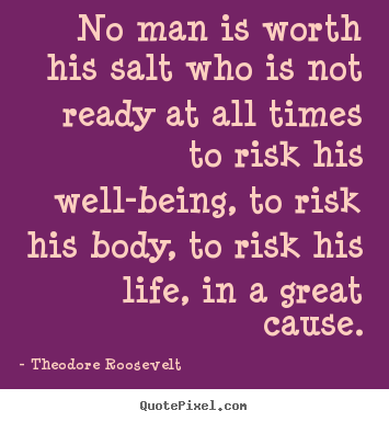Quotes about life - No man is worth his salt who is not ready at..