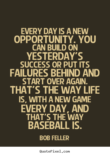 Quote about life - Every day is a new opportunity. you can build on yesterday's success..