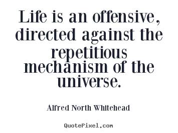 Make custom picture quotes about life - Life is an offensive, directed against the..
