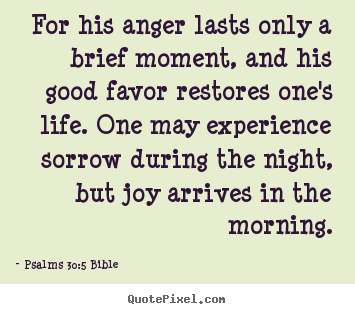 Life quotes - For his anger lasts only a brief moment,..