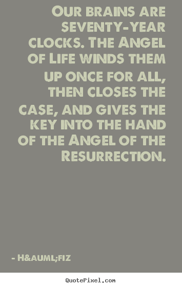 Quote about life - Our brains are seventy-year clocks. the angel of life winds..