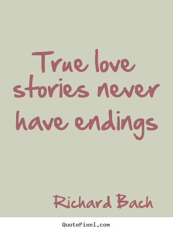 Create graphic picture quotes about life - True love stories never have endings