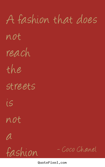 Life quotes - A fashion that does not reach the streets is not a fashion