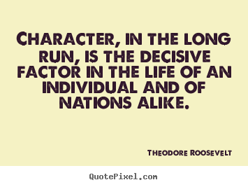Life quote - Character, in the long run, is the decisive factor in the life..