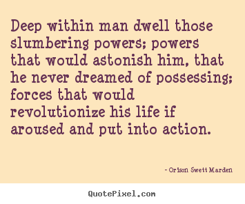 Life quote - Deep within man dwell those slumbering powers; powers that would astonish..