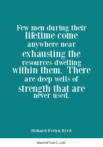 Quotes about life - Few men during their lifetime come anywhere near exhausting..