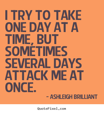 Ashleigh Brilliant image quotes - I try to take one day at a time, but sometimes several days.. - Life quote