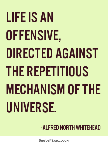 Life quote - Life is an offensive, directed against the..