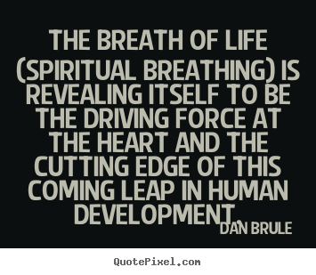 Quotes about life - The breath of life (spiritual breathing) is revealing..