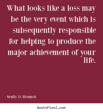 Create custom picture quotes about life - What looks like a loss may be the very event which is subsequently..