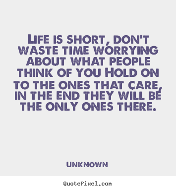 Customize poster quote about life - Life is short, don't waste time worrying about what people..