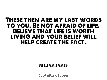 Life quotes - These then are my last words to you. be not afraid..