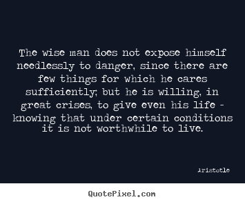Sayings about life - The wise man does not expose himself needlessly..