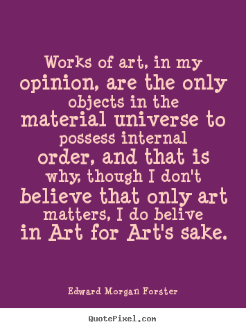 Quotes about life - Works of art, in my opinion, are the only..