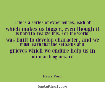 Life is a series of experiences, each of which makes.. Henry Ford great life quotes