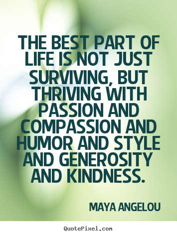 Maya Angelou picture quotes - The best part of life is not just surviving,.. - Life sayings
