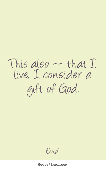 Design custom picture quote about life - This also -- that i live, i consider a gift of god.