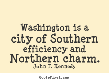 Life quotes - Washington is a city of southern efficiency and northern..