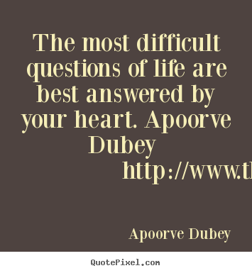 The most difficult questions of life are.. Apoorve Dubey best life quotes