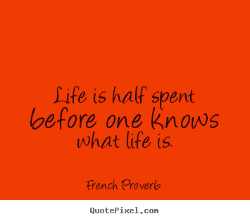 Make custom picture quotes about life - Life is half spent before one knows what life..