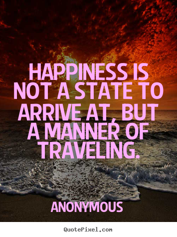 Design picture quote about life - Happiness is not a state to arrive at, but a manner..