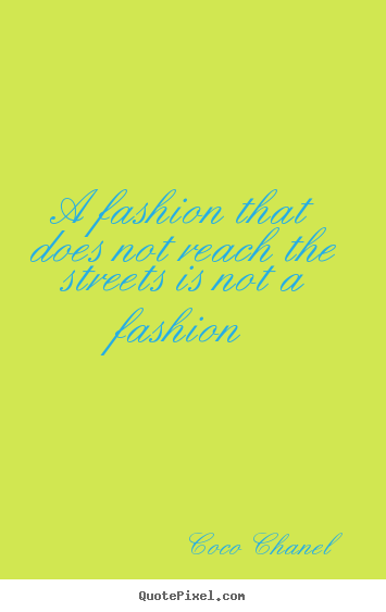 Create your own picture quote about life - A fashion that does not reach the streets is not..
