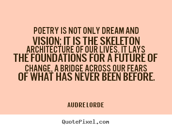 Life quote - Poetry is not only dream and vision; it is the skeleton..