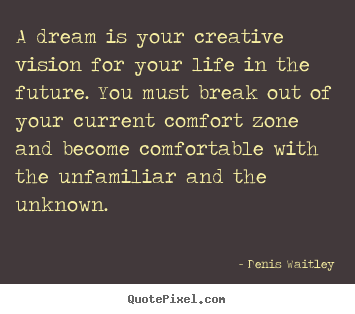 A dream is your creative vision for your life in.. Denis Waitley  life quotes